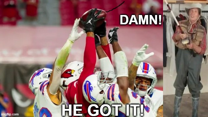 So Close...Damn, he got it! |  DAMN! HE GOT IT! | image tagged in nfl football,funny,sports,cardinals | made w/ Imgflip meme maker