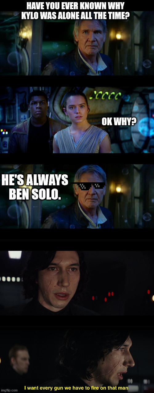 BEN SOLO (geddit? been solo?) |  HAVE YOU EVER KNOWN WHY KYLO WAS ALONE ALL THE TIME? OK WHY? HE'S ALWAYS BEN SOLO. | image tagged in memes,it's true all of it han solo,funny,kylo ren,han solo,star wars | made w/ Imgflip meme maker