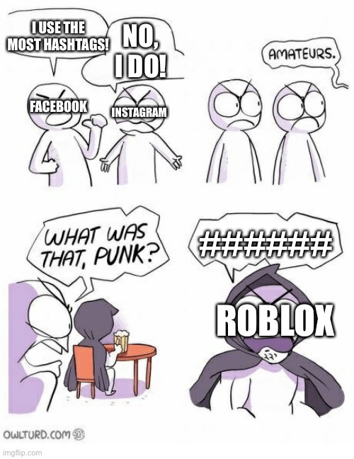 Why Roblox gotta tag everything bro |  I USE THE MOST HASHTAGS! NO, I DO! INSTAGRAM; FACEBOOK; ######; ROBLOX | image tagged in amateurs,roblox | made w/ Imgflip meme maker