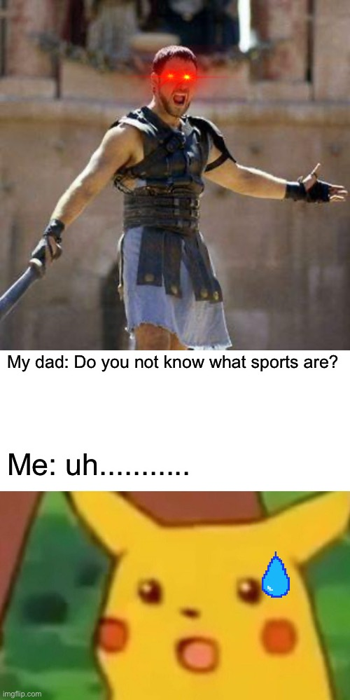My dad: Do you not know what sports are? Me: uh........... | image tagged in are you not sports entertained,memes,surprised pikachu | made w/ Imgflip meme maker