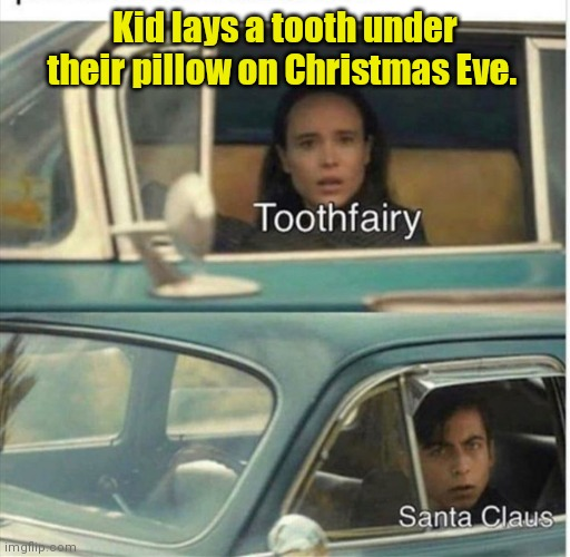 This town ain't big enough for the two of us. |  Kid lays a tooth under their pillow on Christmas Eve. | image tagged in doyoubelieve,semifunny | made w/ Imgflip meme maker