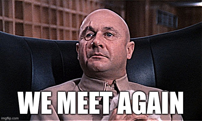 We Meet Again | image tagged in james bond,reactions,reaction,meeting,bond,custom template | made w/ Imgflip meme maker