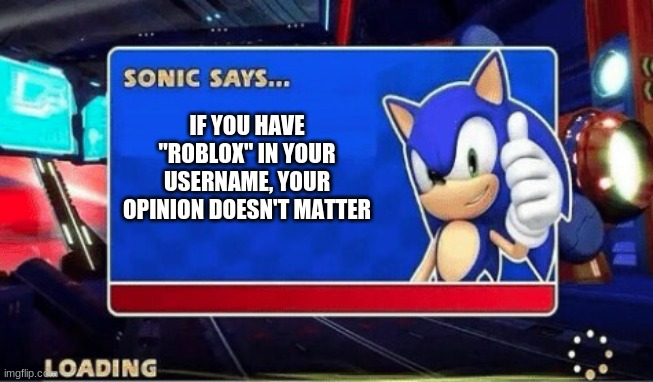 "Sonic Says |  IF YOU HAVE ""ROBLOX"" IN YOUR USERNAME, YOUR OPINION DOESN'T MATTER 