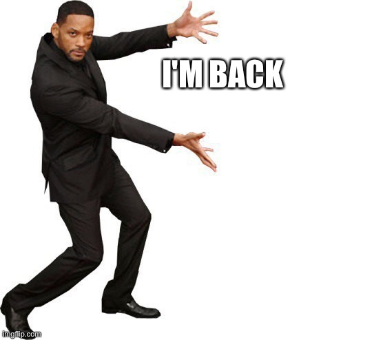 Tada Will smith |  I'M BACK | image tagged in tada will smith | made w/ Imgflip meme maker