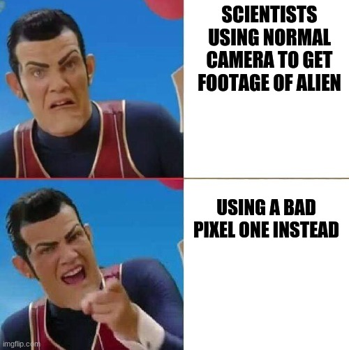 OOF |  SCIENTISTS USING NORMAL CAMERA TO GET FOOTAGE OF ALIEN; USING A BAD PIXEL ONE INSTEAD | image tagged in stefankarl yes-no,aliens | made w/ Imgflip meme maker