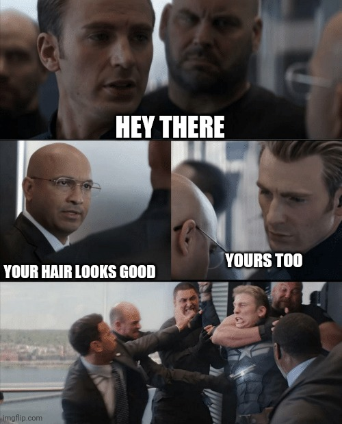 Idk what to put in the title |  HEY THERE; YOUR HAIR LOOKS GOOD; YOURS TOO | image tagged in captain america elevator fight,funny memes | made w/ Imgflip meme maker