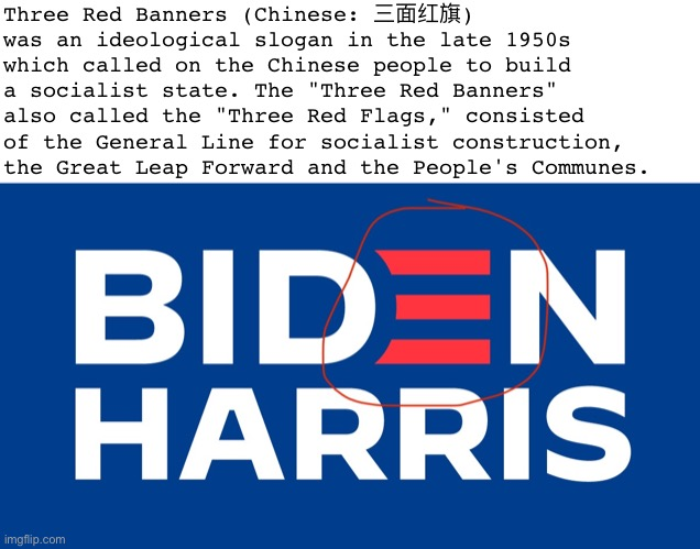 "China owns Biden |  Three Red Banners (Chinese: 三面红旗) was an ideological slogan in the late 1950s which called on the Chinese people to build a socialist state. The ""Three Red Banners"" also called the ""Three Red Flags,"" consisted of the General Line for socialist construction, the Great Leap Forward and the People's Communes. 