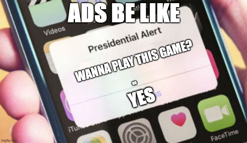 Presidential Alert |  ADS BE LIKE; WANNA PLAY THIS GAME? NO; YES | image tagged in memes,presidential alert | made w/ Imgflip meme maker