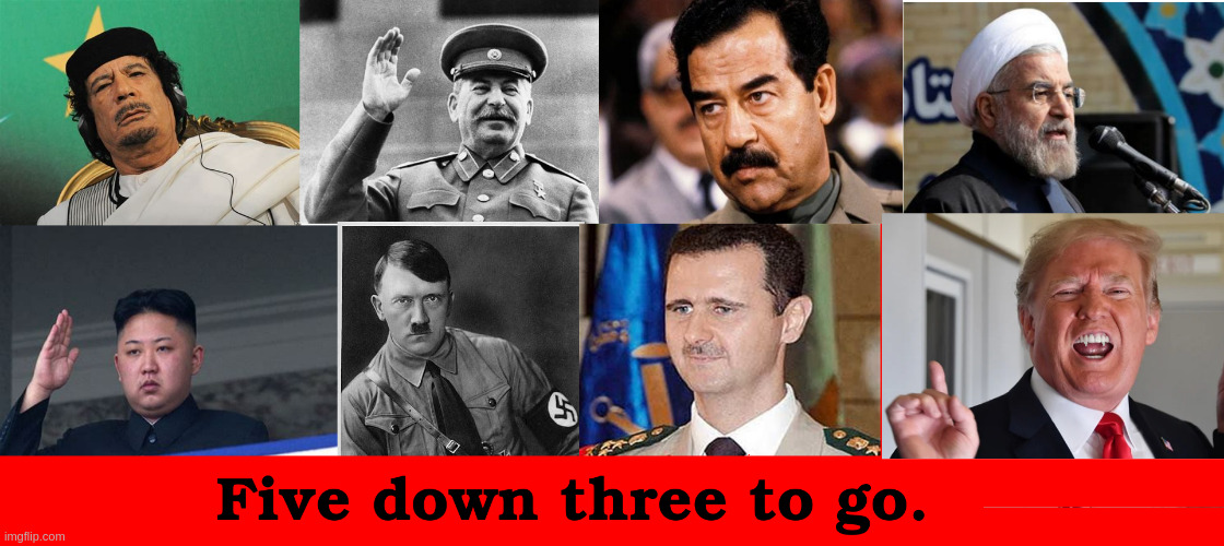 Five down three to go. | image tagged in dictator | made w/ Imgflip meme maker