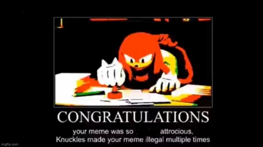 Knuckles Meme Illegal | image tagged in knuckles meme illegal | made w/ Imgflip meme maker