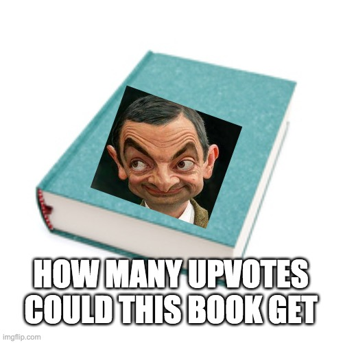 HOW MANY UPVOTES COULD THIS BOOK GET | image tagged in book | made w/ Imgflip meme maker