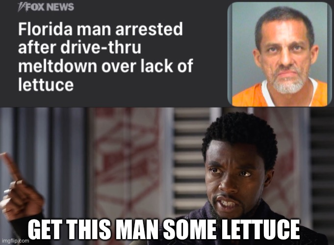 He only want some lettuce |  GET THIS MAN SOME LETTUCE | image tagged in black panther get this man a | made w/ Imgflip meme maker