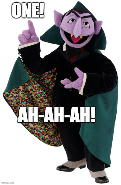 Count 1 |  ONE! AH-AH-AH! | image tagged in count von count,one,sesame street count | made w/ Imgflip meme maker