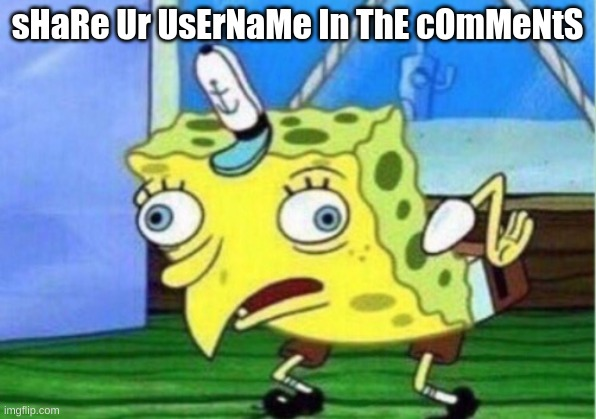 the username u use in nitro type |  sHaRe Ur UsErNaMe In ThE cOmMeNtS | image tagged in memes,mocking spongebob,nitro type | made w/ Imgflip meme maker