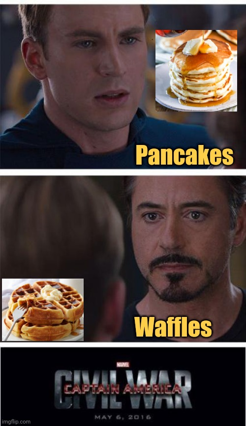 Pancakes vs. Waffles |  Pancakes; Waffles | image tagged in memes,marvel civil war 1,pancakes,waffles,reposts,repost | made w/ Imgflip meme maker