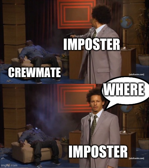 Who Killed Hannibal |  IMPOSTER; CREWMATE; WHERE; IMPOSTER | image tagged in memes,who killed hannibal | made w/ Imgflip meme maker