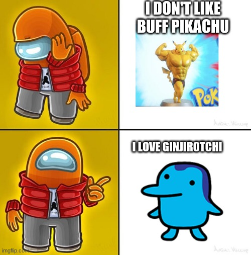 Among us Drake |  I DON'T LIKE BUFF PIKACHU; I LOVE GINJIROTCHI | image tagged in among us drake,tamagotchi,memes,pikachu | made w/ Imgflip meme maker