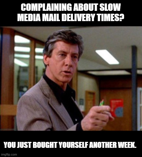 Media Mail Breakfast Club |  COMPLAINING ABOUT SLOW MEDIA MAIL DELIVERY TIMES? YOU JUST BOUGHT YOURSELF ANOTHER WEEK. | image tagged in breakfast club | made w/ Imgflip meme maker