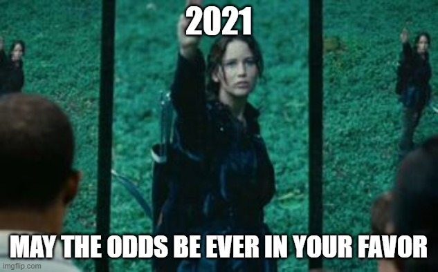 2021 meme |  2021; MAY THE ODDS BE EVER IN YOUR FAVOR | image tagged in 2021 | made w/ Imgflip meme maker