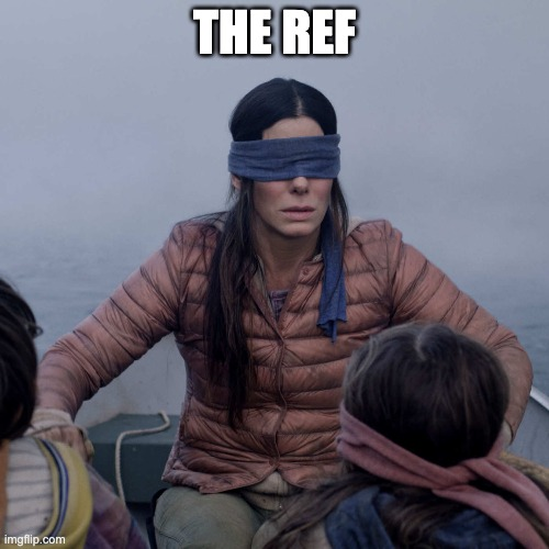 Bird Box Meme |  THE REF | image tagged in memes,bird box | made w/ Imgflip meme maker