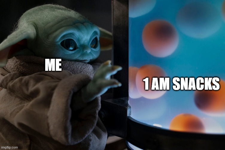 Baby Yoda Eggs |  ME; 1 AM SNACKS | image tagged in baby yoda eggs | made w/ Imgflip meme maker
