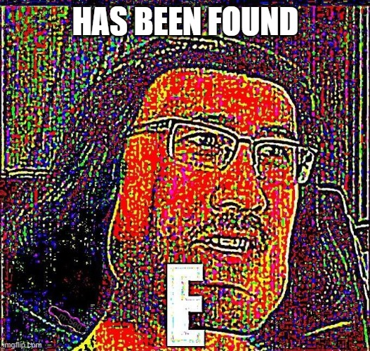 HAS BEEN FOUND | image tagged in markiplier e | made w/ Imgflip meme maker