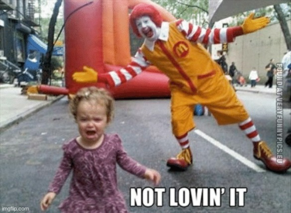 I'm not lovin' it | image tagged in not loving it,ronald mcdonald,memes,funny | made w/ Imgflip meme maker