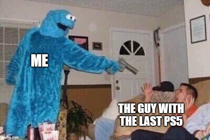 Jk I'm too poor |  ME; THE GUY WITH THE LAST PS5 | image tagged in cursed cookie monster,memes,funny,ps5,guns | made w/ Imgflip meme maker