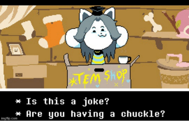 image tagged in is this a joke temmie | made w/ Imgflip meme maker