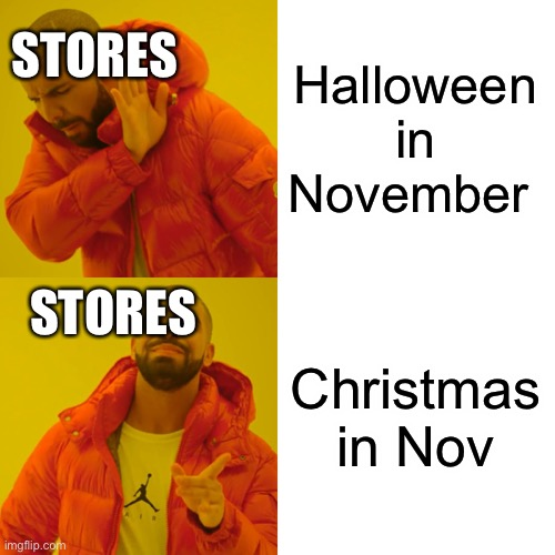 Y tho |  Halloween in November; STORES; STORES; Christmas in November | image tagged in memes,drake hotline bling | made w/ Imgflip meme maker