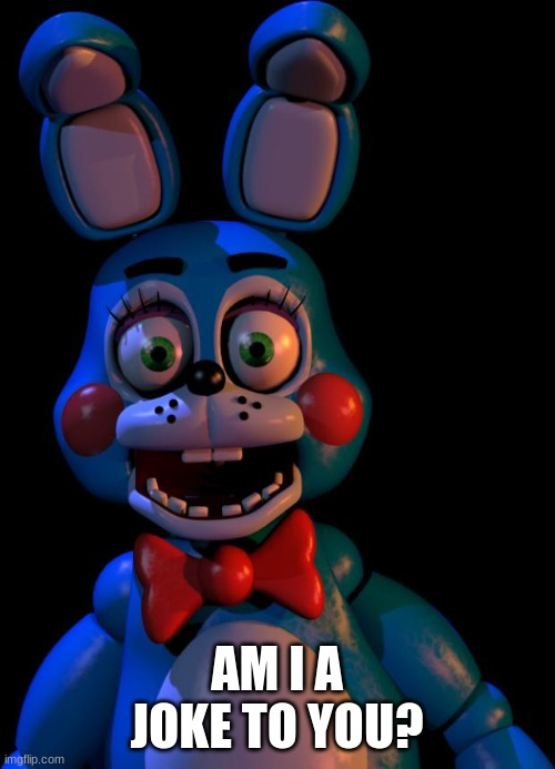Toy Bonnie FNaF | AM I A JOKE TO YOU? | image tagged in toy bonnie fnaf | made w/ Imgflip meme maker