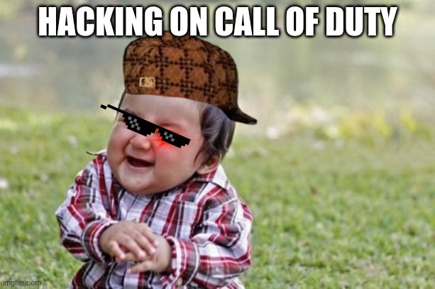 Evil Toddler Meme |  HACKING ON CALL OF DUTY | image tagged in memes,evil toddler | made w/ Imgflip meme maker