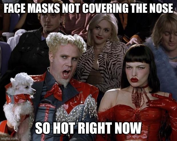 Mugatu So Hot Right Now |  FACE MASKS NOT COVERING THE NOSE; SO HOT RIGHT NOW | image tagged in memes,mugatu so hot right now,new normal | made w/ Imgflip meme maker