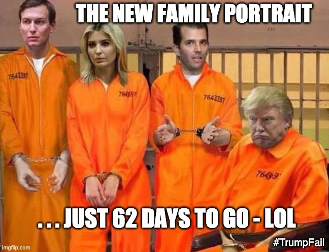 NY State Imate #'s 7644589, 7644590, 7644591, & 7644592 |  THE NEW FAMILY PORTRAIT; . . . JUST 62 DAYS TO GO - LOL; #TrumpFail | image tagged in trump prison family,trump,loser,failure,crime,law and order | made w/ Imgflip meme maker