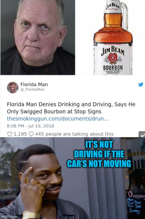 That's using your head lol |  IT'S NOT DRIVING IF THE CAR'S NOT MOVING | image tagged in memes,roll safe think about it,drunk,florida man,44colt,news | made w/ Imgflip meme maker