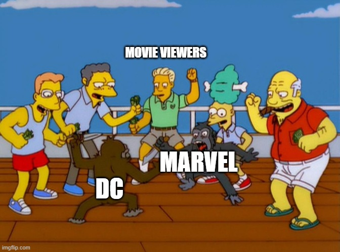 Simpsons Monkey Fight |  MOVIE VIEWERS; MARVEL; DC | image tagged in simpsons monkey fight | made w/ Imgflip meme maker