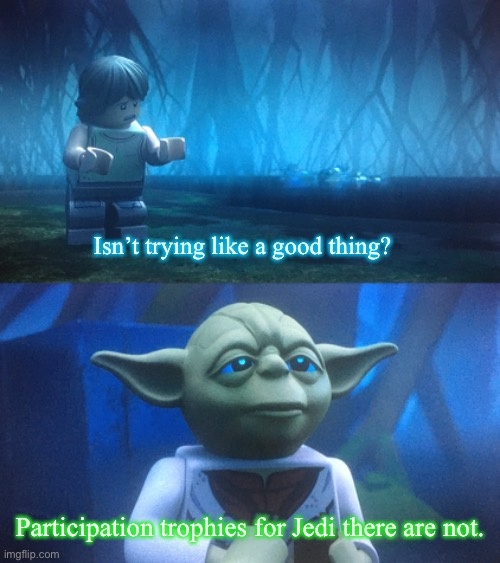 Do or Do Not There is No Try |  Isn't trying like a good thing? Participation trophies for Jedi there are not. | image tagged in star wars meme,star wars yoda,luke skywalker,participation trophy,lego star wars,star wars | made w/ Imgflip meme maker