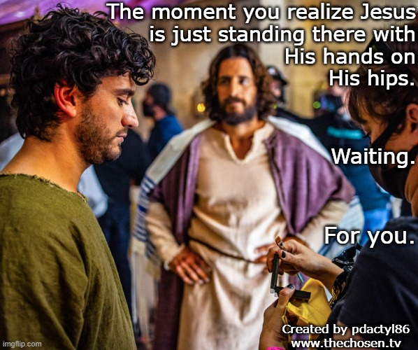 Jesus Is Waiting |  The moment you realize Jesus is just standing there with His hands on His hips. Waiting. For you. Created by pdactyl86 www.thechosen.tv | image tagged in memes,jesus,the chosen,hands on hips,waiting,the moment you realize | made w/ Imgflip meme maker