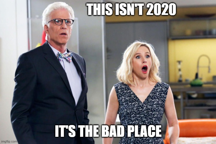 2020 is the bad place |  THIS ISN'T 2020; IT'S THE BAD PLACE | image tagged in the good place,2020 | made w/ Imgflip meme maker