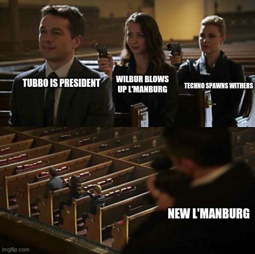 Church Sniper |  WILBUR BLOWS UP L'MANBURG; TECHNO SPAWNS WITHERS; TUBBO IS PRESIDENT; NEW L'MANBURG | image tagged in church sniper | made w/ Imgflip meme maker
