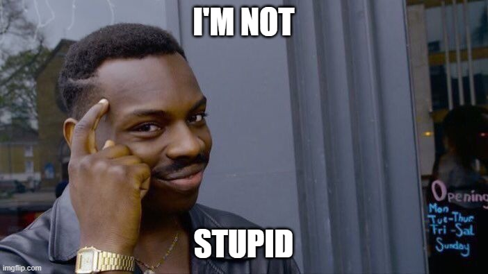 Roll Safe Think About It Meme | I'M NOT STUPID | image tagged in memes,roll safe think about it | made w/ Imgflip meme maker