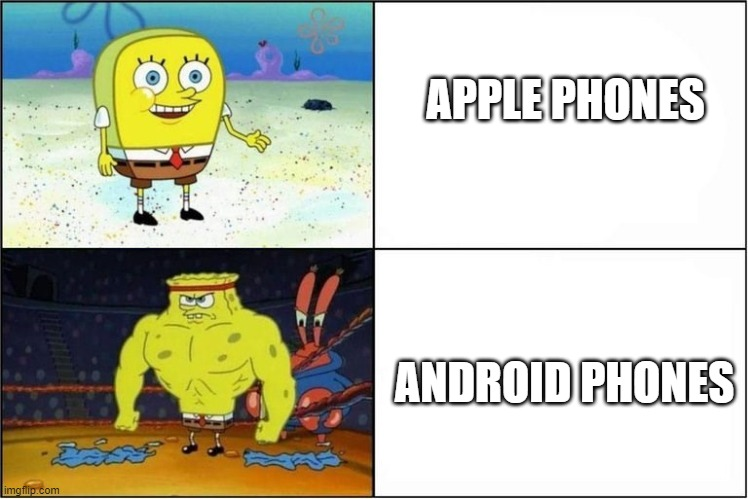 Weak vs Strong Spongebob |  APPLE PHONES; ANDROID PHONES | image tagged in weak vs strong spongebob,memes,phones,iphone | made w/ Imgflip meme maker