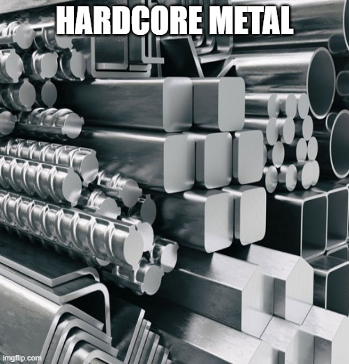 HARDCORE METAL | made w/ Imgflip meme maker