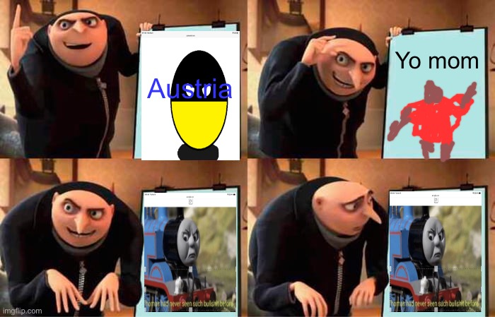 Bruh |  Austria; Yo mom | image tagged in memes,gru's plan | made w/ Imgflip meme maker
