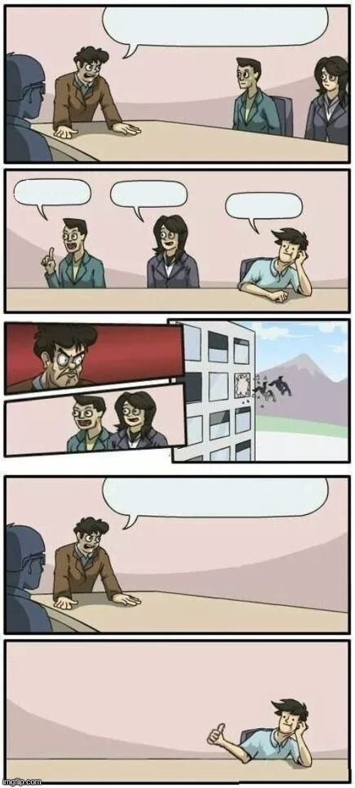 Boardroom Meeting Suggestion 2 | image tagged in boardroom meeting suggestion 2 | made w/ Imgflip meme maker