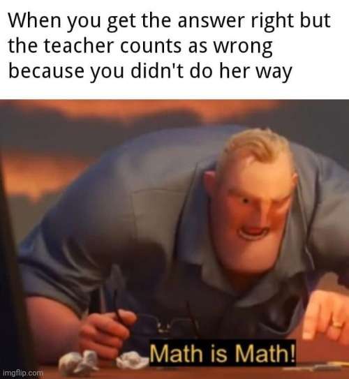 Math is math | image tagged in mr incredible mad,funny meme | made w/ Imgflip meme maker