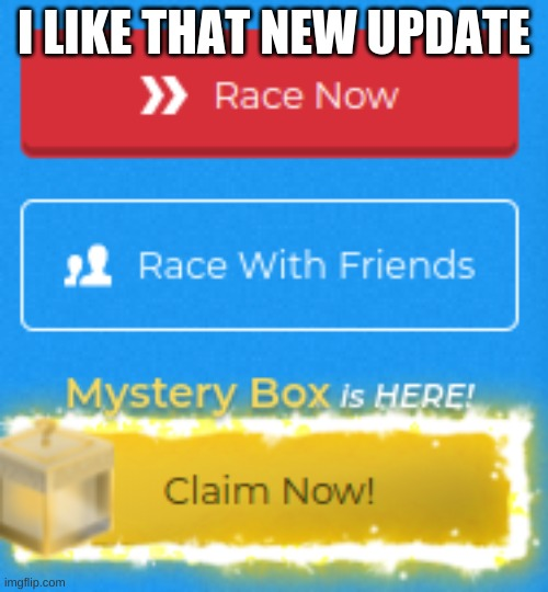 OoOoH nEw UpDaTe |  I LIKE THAT NEW UPDATE | image tagged in nitro type,nt,updates,bring back the leaderboards | made w/ Imgflip meme maker