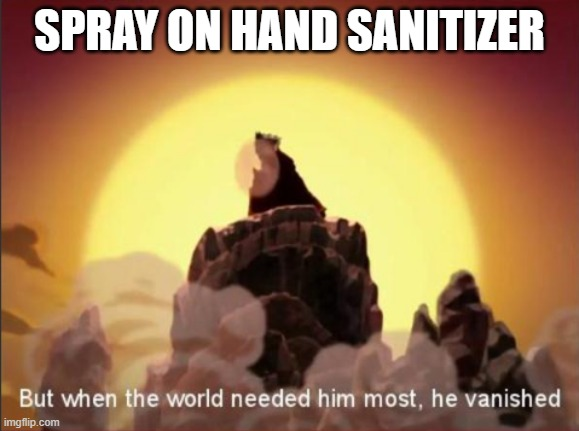 ur an og if u remember |  SPRAY ON HAND SANITIZER | image tagged in but when the world needed him most he vanished | made w/ Imgflip meme maker