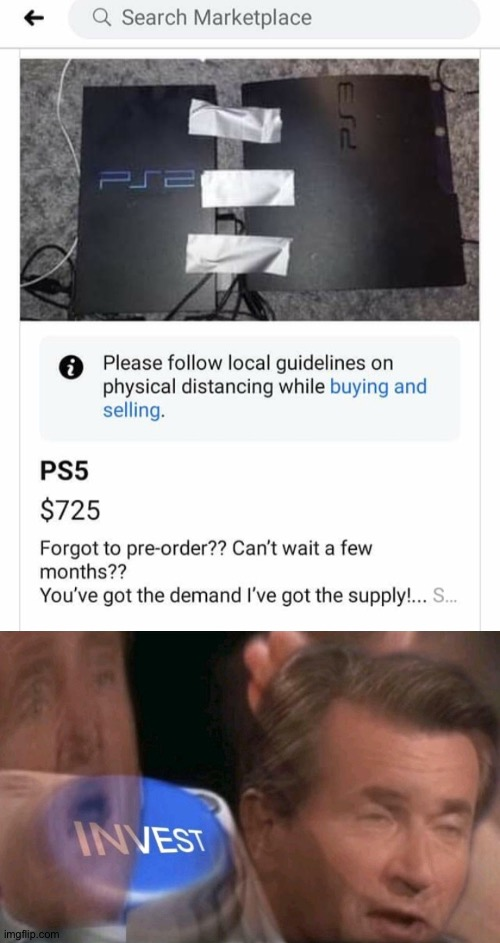 Where do I buy this, I need one now. | image tagged in invest,ps5,fake,memes | made w/ Imgflip meme maker