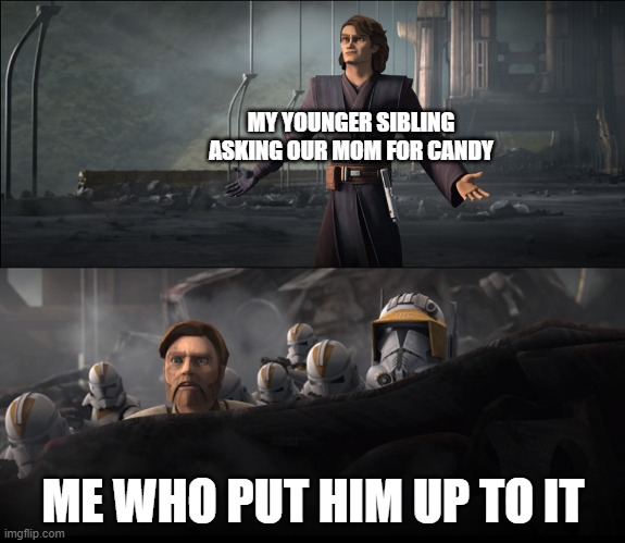 Anakin surrenders and obi-wan watches |  MY YOUNGER SIBLING ASKING OUR MOM FOR CANDY; ME WHO PUT HIM UP TO IT | image tagged in anakin surrenders and obi-wan watches | made w/ Imgflip meme maker